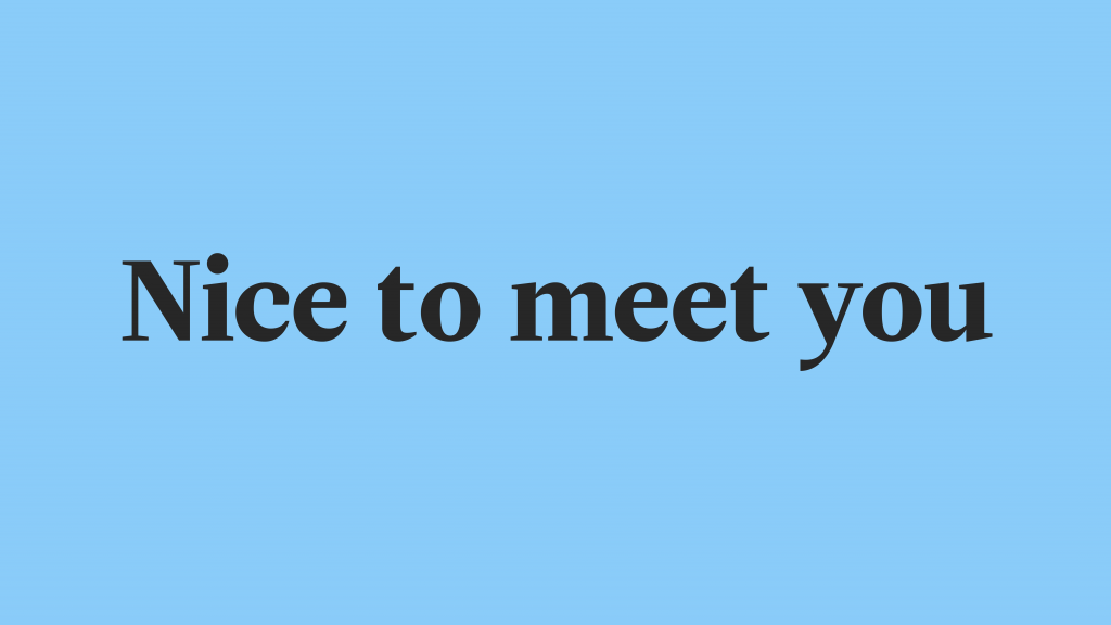 """""""Nice to meet you"""" in black on a blue background."""
