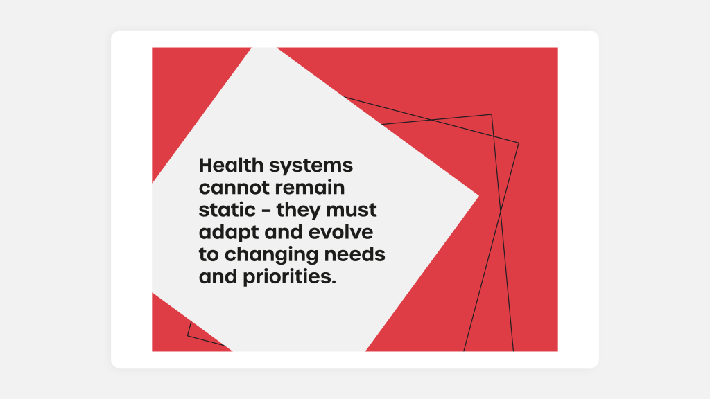 "The quote ""Health systems cannot remain static – they must adapt and evolve to changing needs and priorities."" in black bold type on a light grey and red iPad visual mock up."