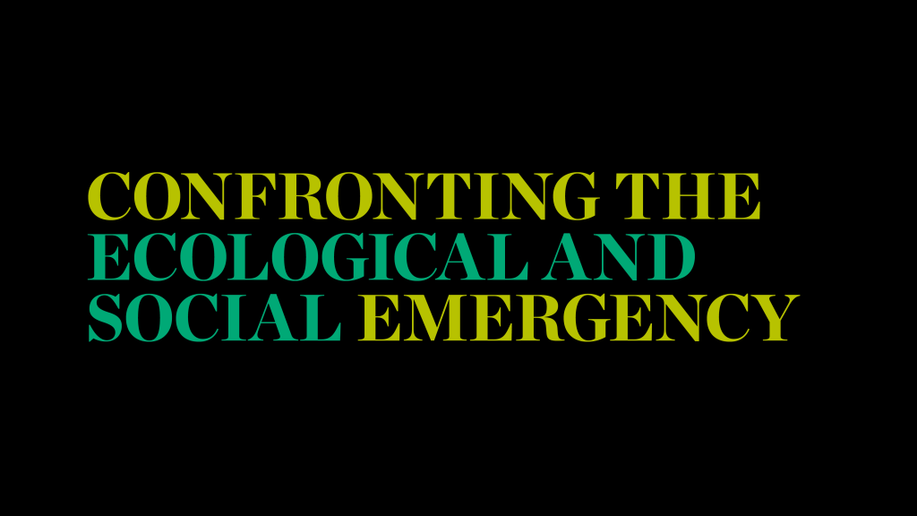 """""""CONFRONTING THE ECOLOGICAL AND SOCIAL EMERGENCY"""" in bold, green type on black background."""